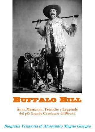Buffalo Bill Armi, Munizioni, Tecniche e Leggende del più Grande Cacciatore di Bisonti
